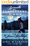 Beneath the Blackberry Moon: the Sacred Writings: Book 2 (Creek Country Saga)