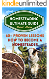Homesteading Ultimate Guide: 60+ Proven Lessons How to Become a Homesteader