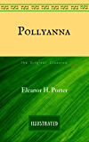 Pollyanna: The Original Classics - Illustrated