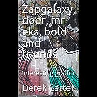 Zapgalaxy, doer, mr eks, bold and friends: Interesting graffiti