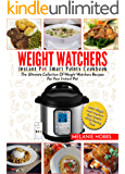 Weight Watchers Instant Pot Smart Points Cookbook: The Ultimate Collection Of Weight Watchers Recipes For Your Instant Pot – Lose Weight And Improve Your ... While Saving Time (Smart Points Edition)