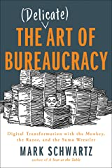 The (Delicate) Art of Bureaucracy: Digital Transformation with the Monkey, the Razor, and the Sumo Wrestler Kindle Edition