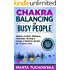 Chakras: Chakra Balancing for Busy People: Restore Holistic Wellness, Stimulate Healing, and Create a Mindful Lifestyle in 7 Days or Less (Meditation, Mindfulness & Healing)