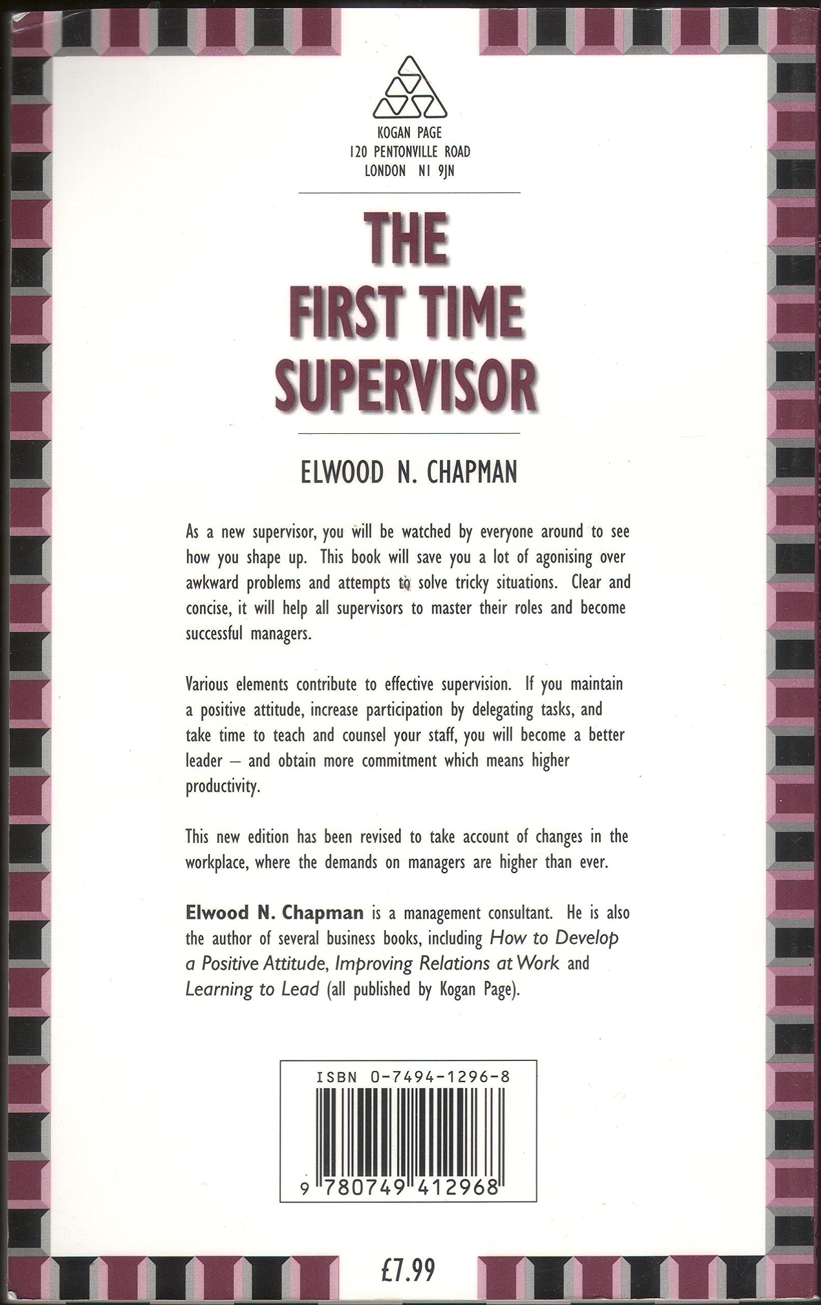 the first time supervisor a guide for the newly promoted better the first time supervisor a guide for the newly promoted better management skills elwood n chapman 9780749412968 com books