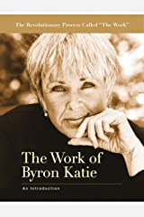 The Work of Byron Katie: An Introduction Kindle Edition