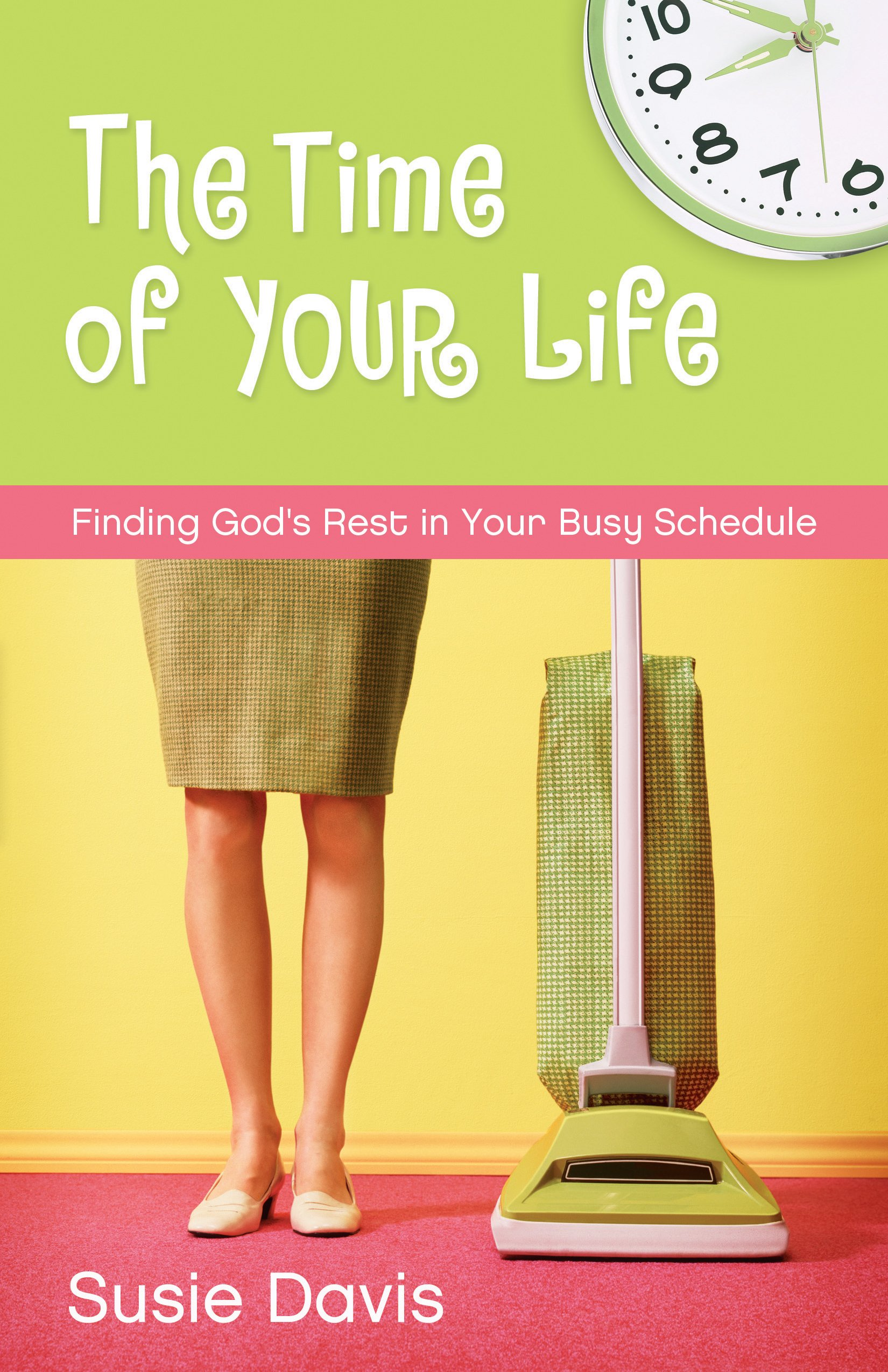 Download The Time of Your Life: Finding God's Rest in Your Busy Schedule pdf epub