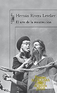El arte de la resurrección (Premio Alfaguara de novela 2010) (Spanish Edition)