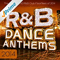 R & B Dance Anthems 2014 - The Best Top 40 Rnb Club Floorfillers for 2014 - Perfect R and B Trax for Partying Twerking & Fitness Workout