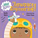 Baby Loves Aerospace Engineering! (Baby Loves Science Book 1)
