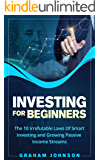 Investing for Beginners: The 10 Irrefutable Laws Of Smart Investing and Growing Passive Income Streams (Trading Series Book 4)
