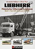Liebherr - Historische Gittermast-Autokrane, Band 1: Vom AUK 40 bis zum LG 1150