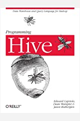Programming Hive: Data Warehouse and Query Language for Hadoop Kindle Edition