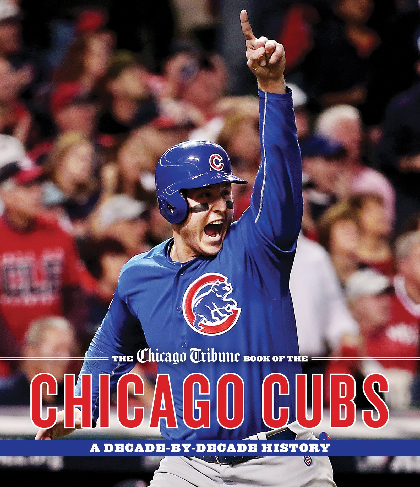 The Chicago Tribune Book of the Chicago Cubs: A Decade-By-Decade History by AGATE MIDWAY