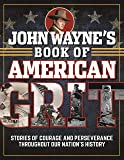 John Wayne's Book of American Grit: Stories of Courage and Perseverance throughout Our Nation's History