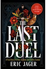 The Last Duel: A True Story of Crime, Scandal, and Trial by Combat in Medieval France Kindle Edition