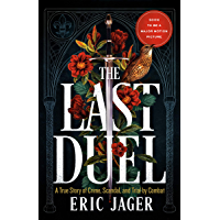The Last Duel: A True Story of Crime, Scandal, and Trial by Combat in Medieval France (English Edition)
