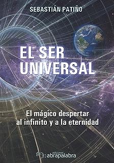 EL SER UNIVERSAL: El mágico despertar al infinito y a la eternidad (Spanish Edition)
