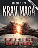 Krav Maga: Dominating Solutions to Real World Violence (Krav Maga, Self Defense, Martial Arts, MMA, Home Defense, Fighting, Violence) (English Edition)
