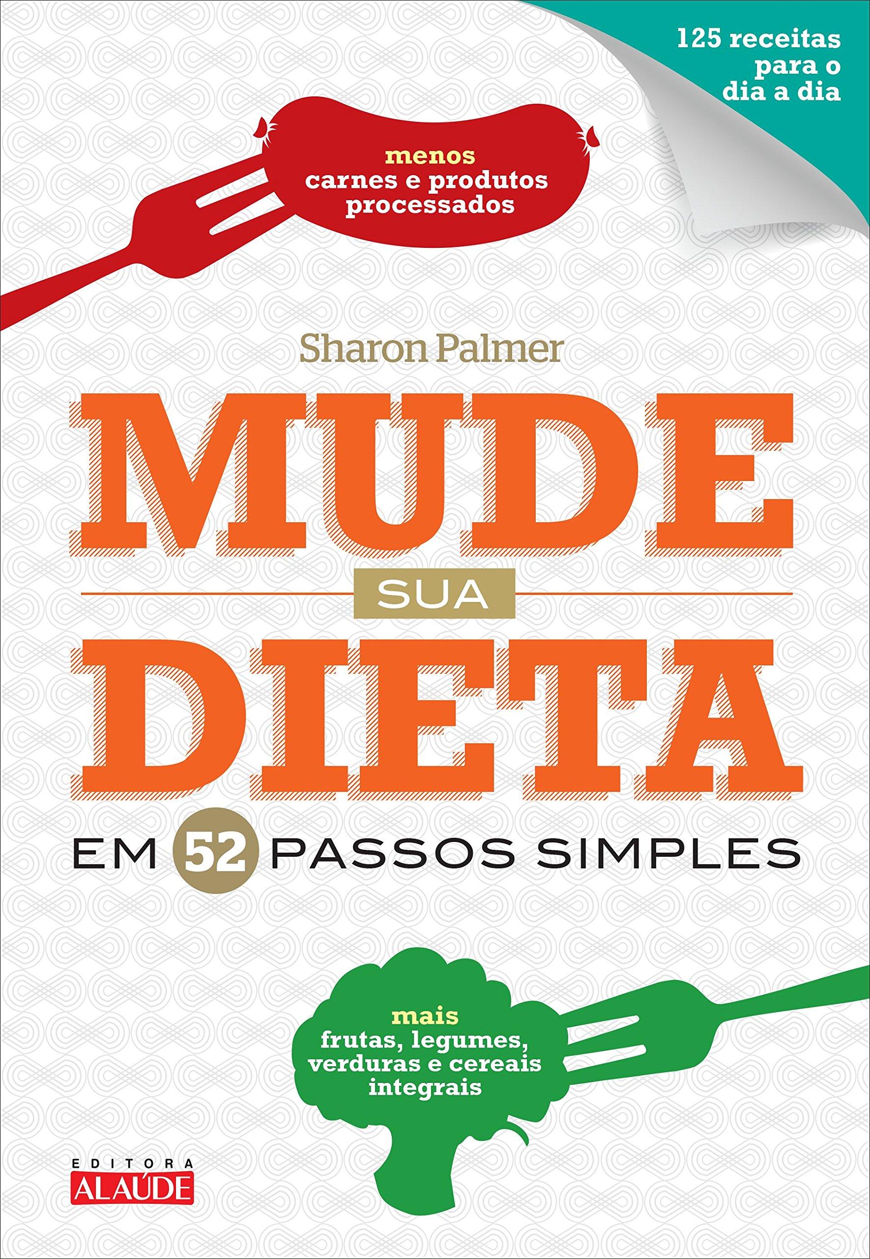 Mude Sua Dieta em 52 Passos Simples (Em Portuguese do Brasil): Sharon Palmer: 9788578813413: Amazon.com: Books