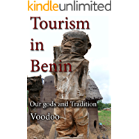Tourism in Benin: Home to South American Africano, find out more and discover our gods and traditions and voodoo foundation