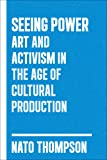 Seeing Power: Art and Activism in the Twenty-first Century