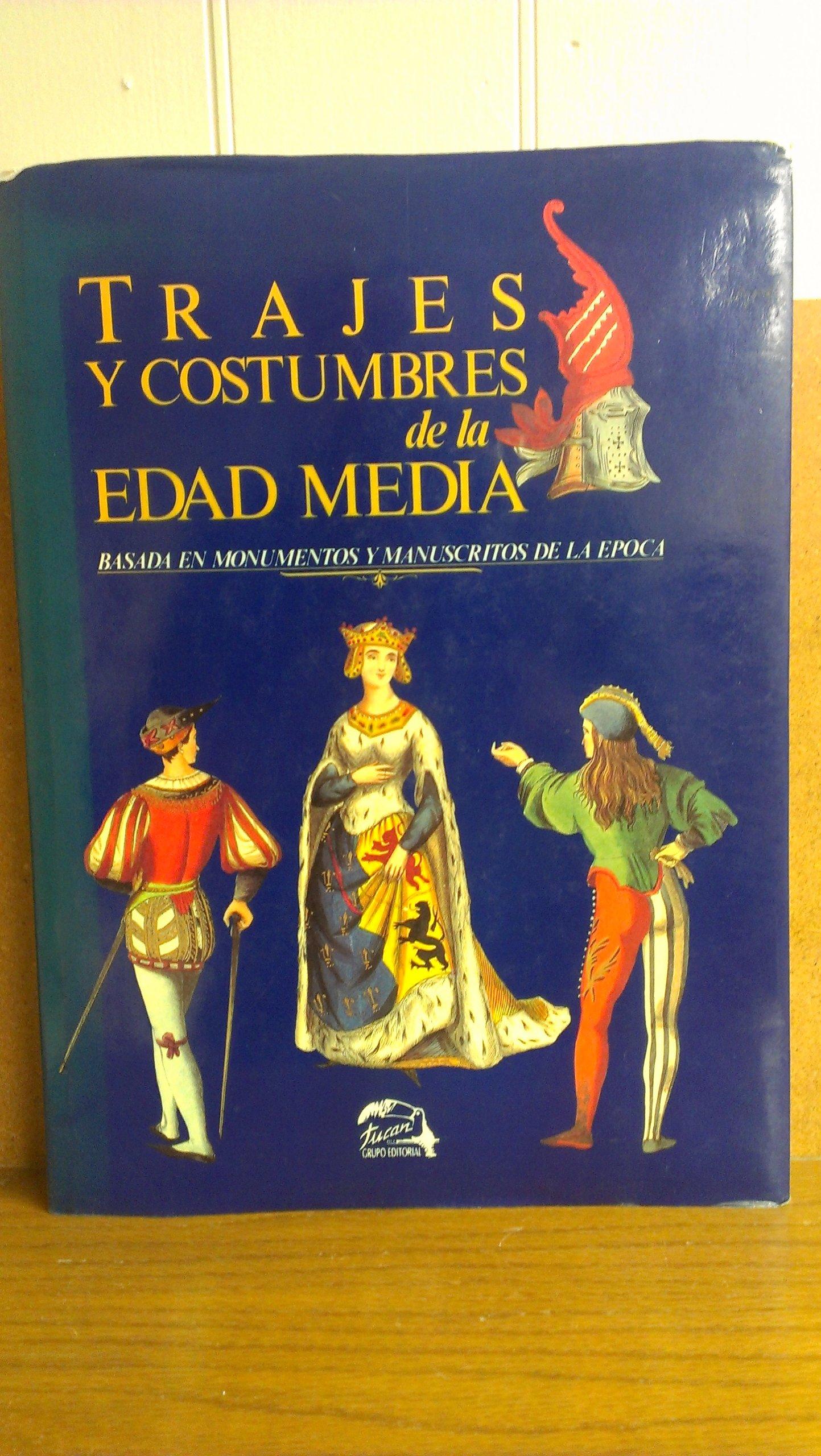 Trajes y Costumbres de la Edad Media: Basada en Monumentos y ...