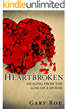 Heartbroken: Healing from the Loss of a Spouse (Good Grief Series Book 2)