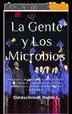 La Gente y Los Microbios: Origenes y evolución de la vida invisible, enfermedades, epidemias, errores de apreciación y efectos benéficos de los microbios (Spanish Edition)