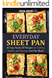 Everyday Sheet Pan: 30 Easy Hands-Off Recipes for Cooking Healthy and Delicious One-Pan Meals (Everyday Quick and Easy Cooking Book 1)