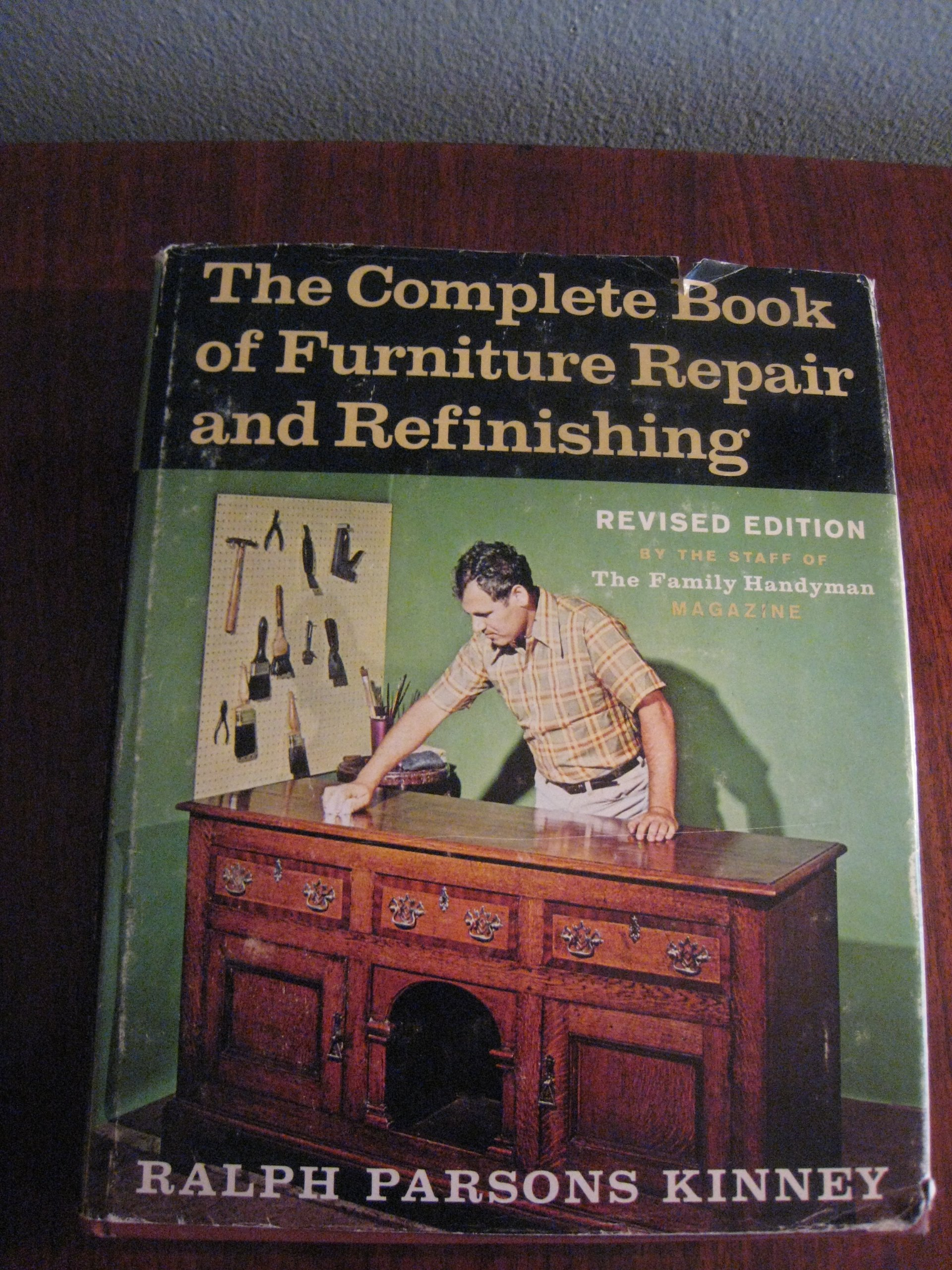 The Complete Book of Furniture Repair and Refinishing, By Ralph Parsons  Kinney, Rivised Edition By the Staff of the Family Handyman Magazine  Copyright 1971: ...