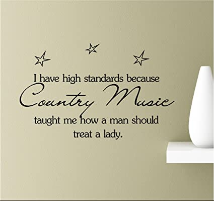 Amazon.com: I have high standards because country music ...