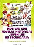 Motivar con novelas históricas juveniles en Secundaria: Propuestas, actividades y recursos (Materiales para educadores)