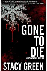 Gone to Die (Lucy Kendall Thriller Series #3) (The Lucy Kendall Series) Kindle Edition
