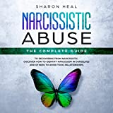Narcissistic Abuse: The Complete Guide to Recovery after a Narcissistic Abuse: Discover How to Identify Narcissism in Ourselves and Others to Avoid Toxic Relationships