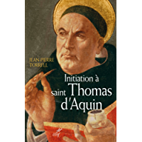 Initiation à saint Thomas d'Aquin : Sa personne et son oeuvre (French Edition)