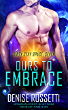 Ours to Embrace (Dirty Sexy Space Book 7)