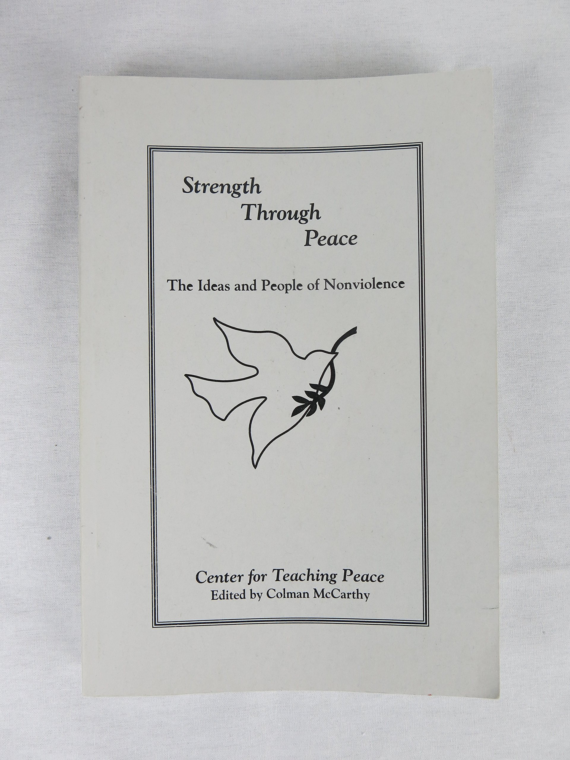 strength through peace the ideas and people of nonviolence strength through peace the ideas and people of nonviolence colman mccarthy com books