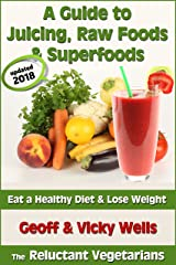 A Guide to Juicing, Raw Foods & Superfoods - Eat a Healthy Diet & Lose Weight (Reluctant Vegetarians Book 1) Kindle Edition