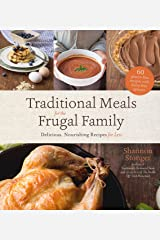 Traditional Meals for the Frugal Family: Delicious, Nourishing Recipes for Less Kindle Edition