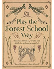 Playing the Forest School Way: Woodland Games and Crafts for