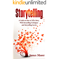 Storytelling: a Guide on How to Tell a Story with Storytelling Techniques and Storytelling Secrets (Public Speaking, Ted Talks, Storytelling Business) (English Edition)