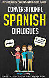 Conversational Spanish Dialogues: Over 100 Spanish Conversations and Short Stories (Conversational Spanish Dual Language Books nº 1) (Spanish Edition)
