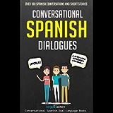 Conversational Spanish Dialogues: Over 100 Spanish Conversations and Short Stories (Conversational Spanish Dual Language…