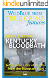 Kentucky Bloodbath: Ten Bizarre Tales of Murder from the Bluegrass State (English Edition)