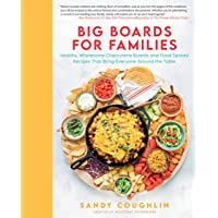 Big Boards for Families: Healthy, Wholesome Charcuterie Boards and Food Spread Recipes That Bring Everyone Around the…