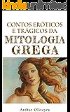 Contos Eróticos e Trágicos da Mitologia Grega