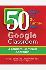 50 Things to Go Further with Google Classroom: A Student-Centered Approach Kindle Edition