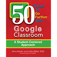 50 Things to Go Further with Google Classroom: A Student-Centered Approach (English Edition)