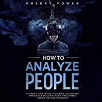 How to Analyze People: A Complete Guide on How to Use Body Language and Improve...