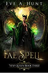 Fae Spell: Yew Queen Book Three Kindle Edition